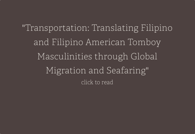 Transportation: Translating Filipino and Filipino American Tomboy Masculinities through Global Migration and Seafaring