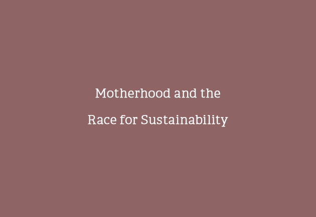 Motherhood and the Race for Sustainability