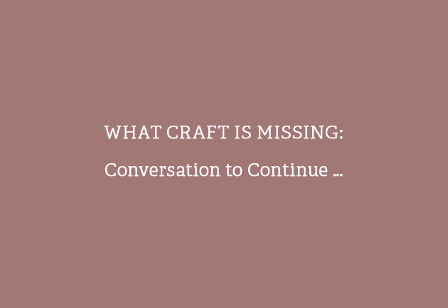 WHAT CRAFT IS MISSING: Conversation to Continue …