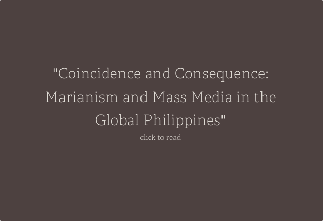 Coincidence and Consequence: Marianism and Mass Media in the Global Philippines