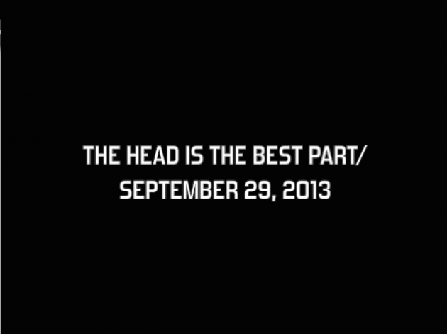 The Head Is the Best Part/ September 29, 2013
