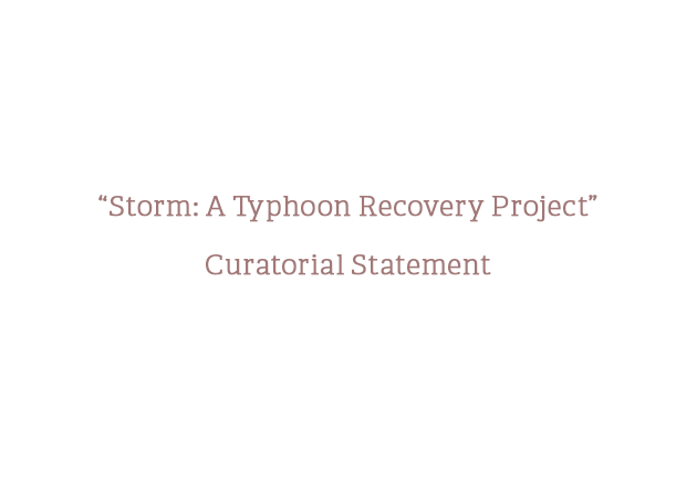 Storm: A Typhoon Haiyan Recovery Project - Curatorial Statement